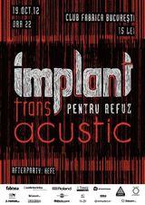 Implant Pentru Refuz: Concert acustic la Bucuresti