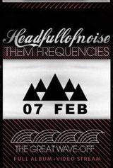 Difuzare album Them Frequencies la Headfullofnoise in Underworld pe 7 februarie