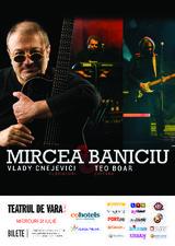 Concert Mircea Baniciu la Teatrul de Vara Jupiter pe 31 iulie