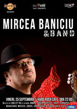 Mircea Baniciu & Band in concert la Hard Rock Cafe pe 25 septembrie