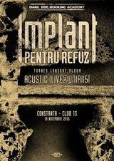 Implant Pentru Refuz lanseaza albumul ACUSTIC (LIVE@UNIRII5) in Club 13 din Constanta