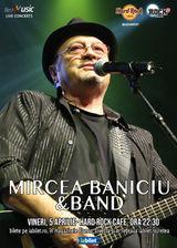 Concert Mircea Baniciu in Hard Rock Cafe din Bucuresti pe 5 aprilie 2019