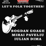 Let's Folk Together cu Bogdan Goage si altii in Music Hall Bucuresti