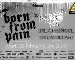 Concert Born From Pain, Deathdrive si Breathelast in Fabrica
