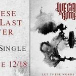 We Came As Romans: Let These Words Last Forever (videoclip cu versuri)