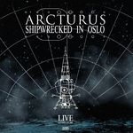 Arcturus - Shipwrecked In Oslo (live album streaming)